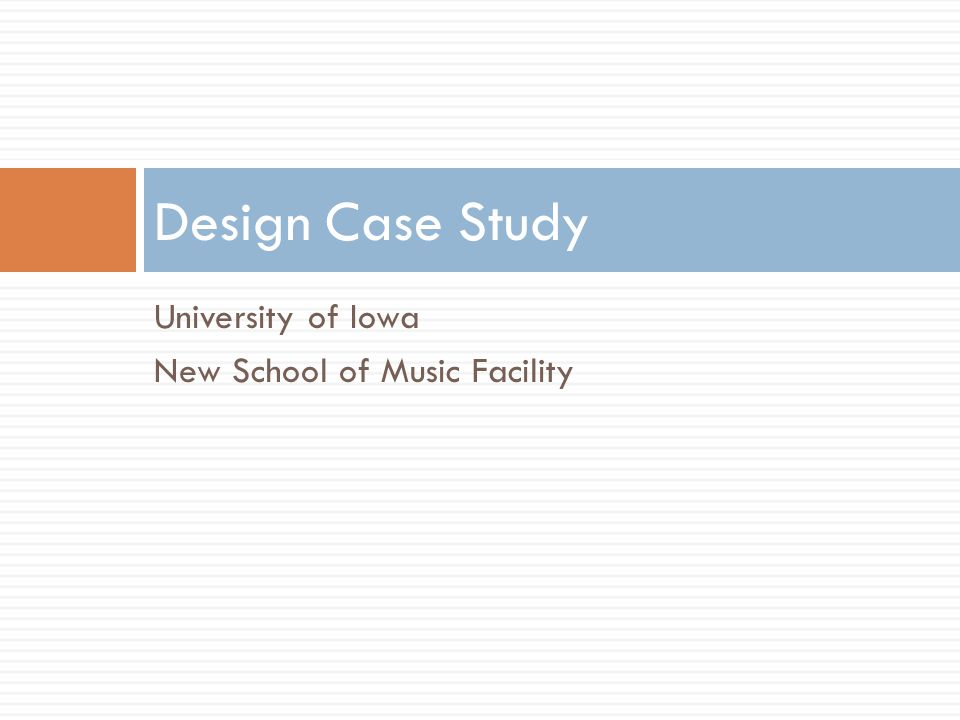 Design Case Study University of Iowa New School of Music Facility