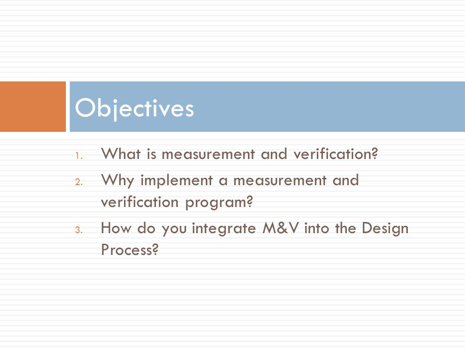 Objectives What is measurement and verification