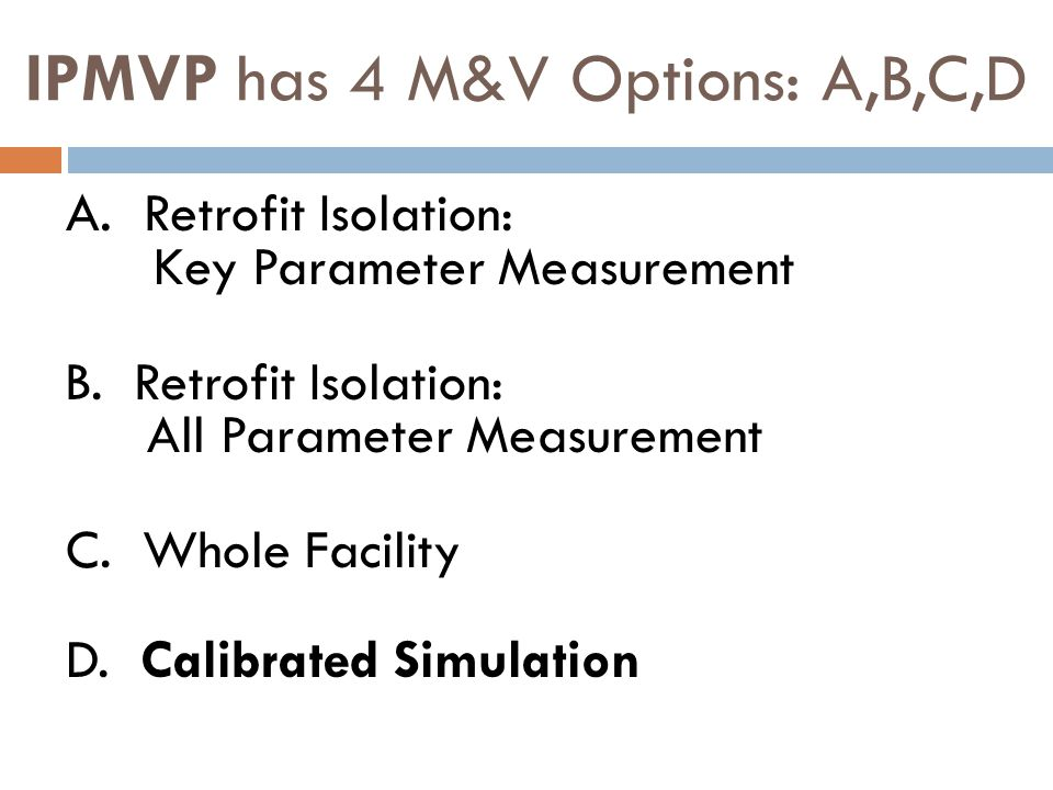 IPMVP has 4 M&V Options: A,B,C,D