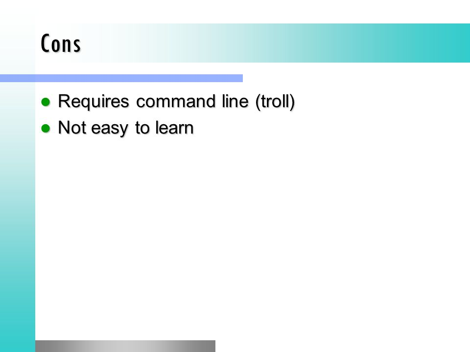 Cons Requires command line (troll) Not easy to learn