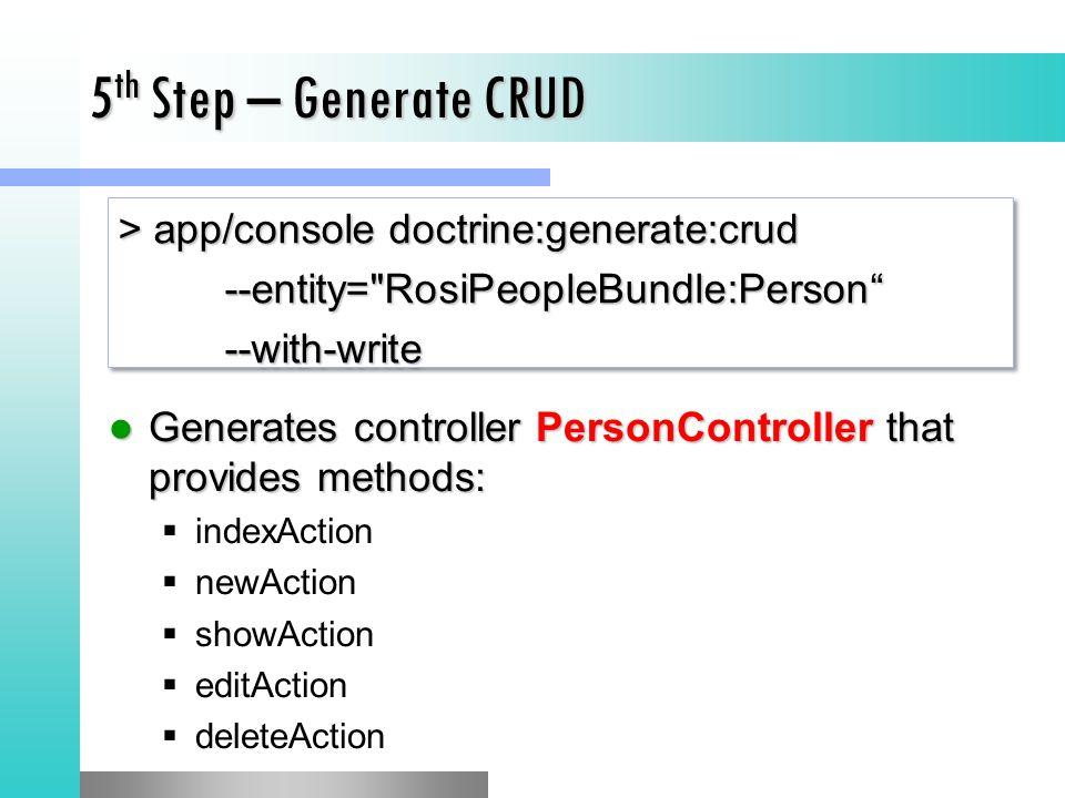 5th Step – Generate CRUD > app/console doctrine:generate:crud