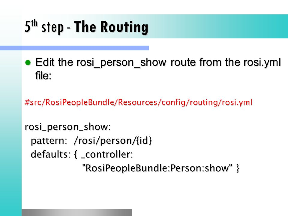 5th step - The Routing Edit the rosi_person_show route from the rosi.yml file: #src/RosiPeopleBundle/Resources/config/routing/rosi.yml.
