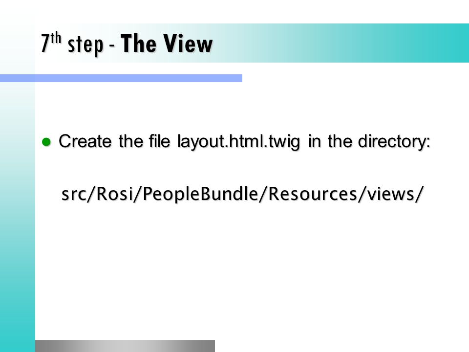 7th step - The View Create the file layout.html.twig in the directory:
