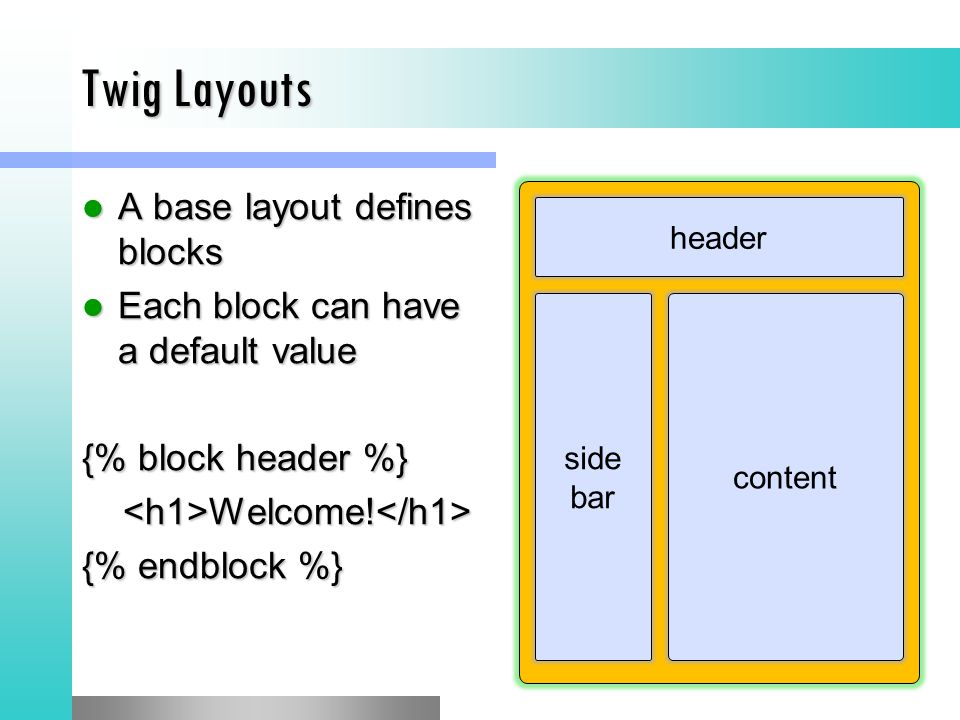 Twig Layouts A base layout defines blocks