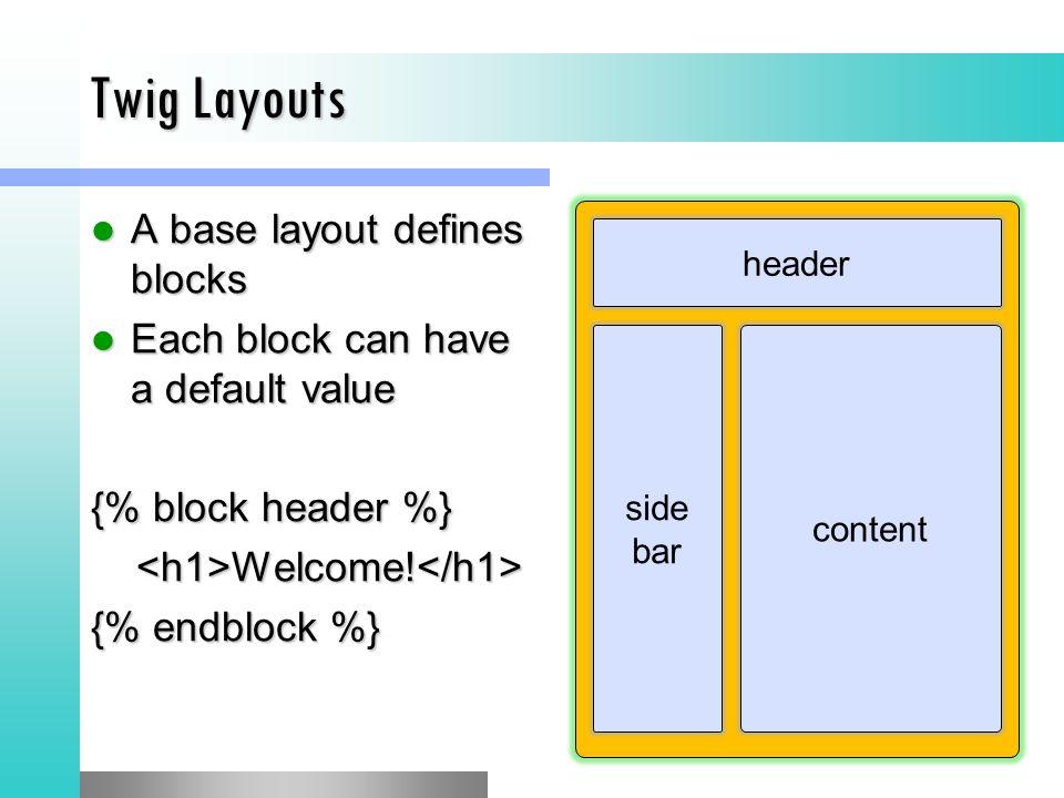 Twig Layouts A base layout defines blocks