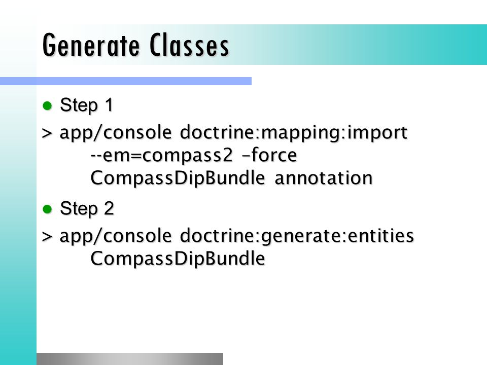 Generate Classes Step 1. > app/console doctrine:mapping:import --em=compass2 –force CompassDipBundle annotation.
