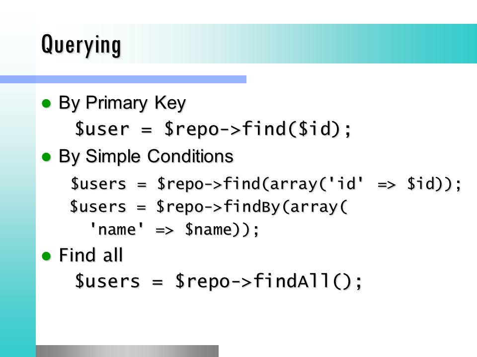 Querying By Primary Key $user = $repo->find($id);