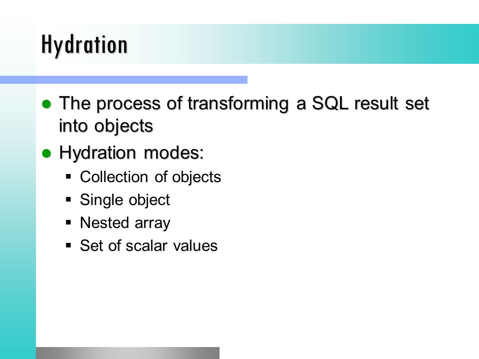 Hydration The process of transforming a SQL result set into objects