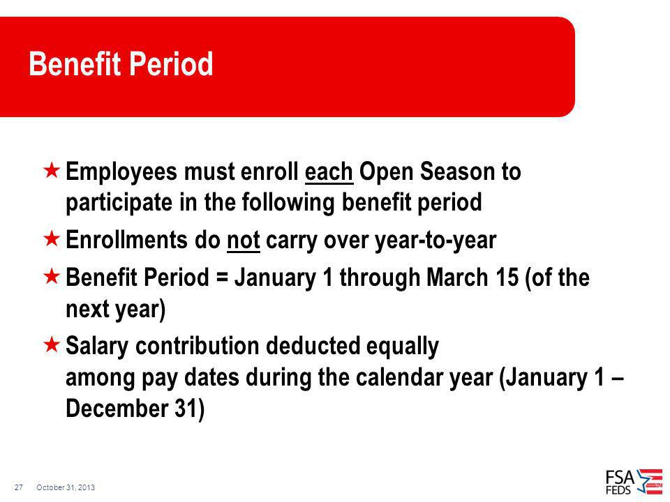 Benefit Period Employees must enroll each Open Season to participate in the following benefit period.