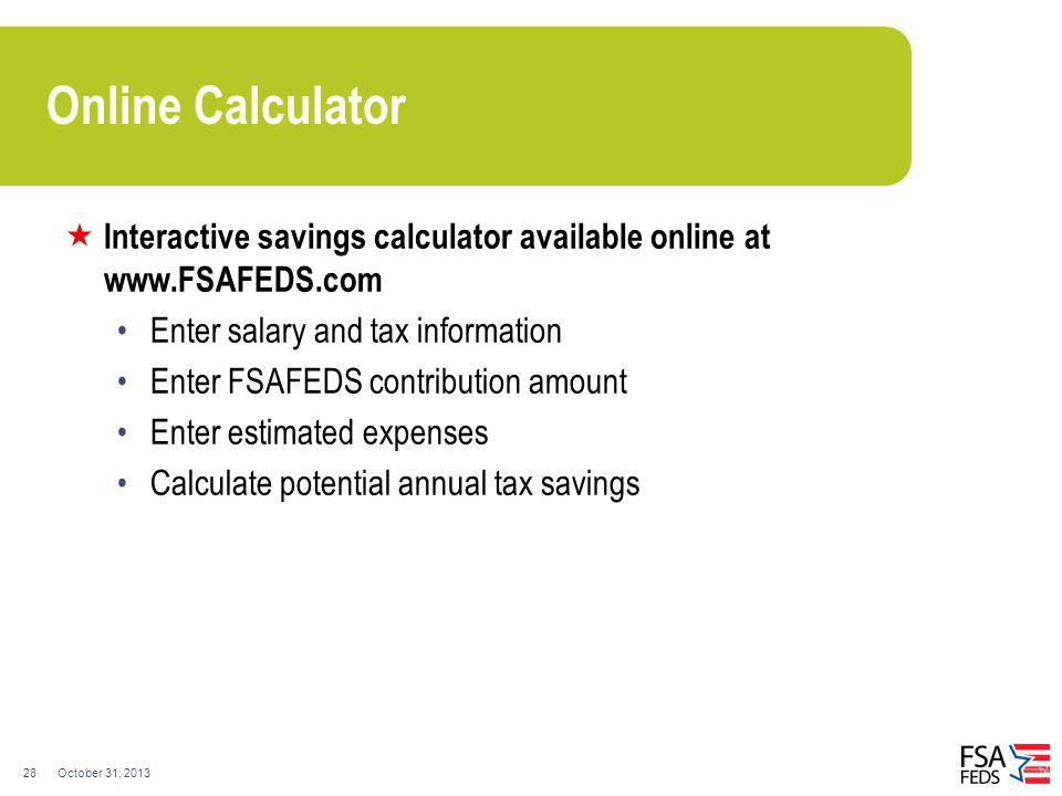 Online Calculator Interactive savings calculator available online at   Enter salary and tax information.