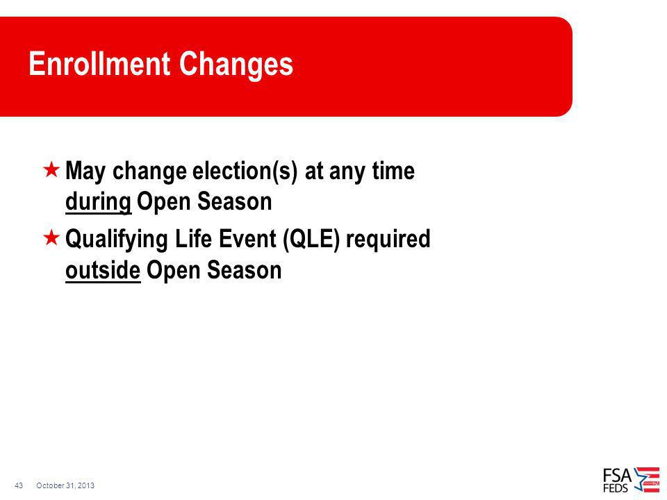 Enrollment Changes May change election(s) at any time during Open Season. Qualifying Life Event (QLE) required outside Open Season.