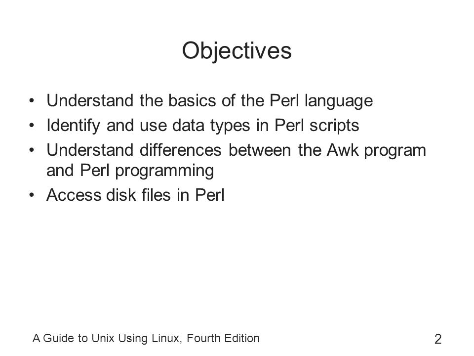 Objectives Understand the basics of the Perl language