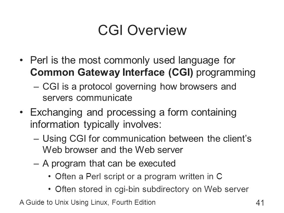 CGI Overview Perl is the most commonly used language for Common Gateway Interface (CGI) programming.