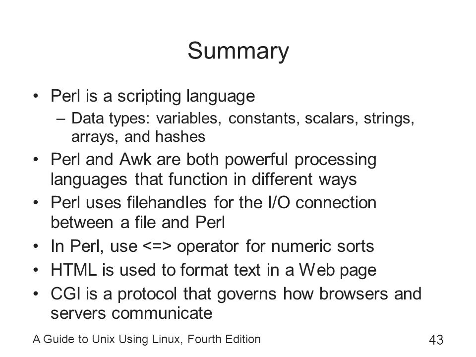 Summary Perl is a scripting language