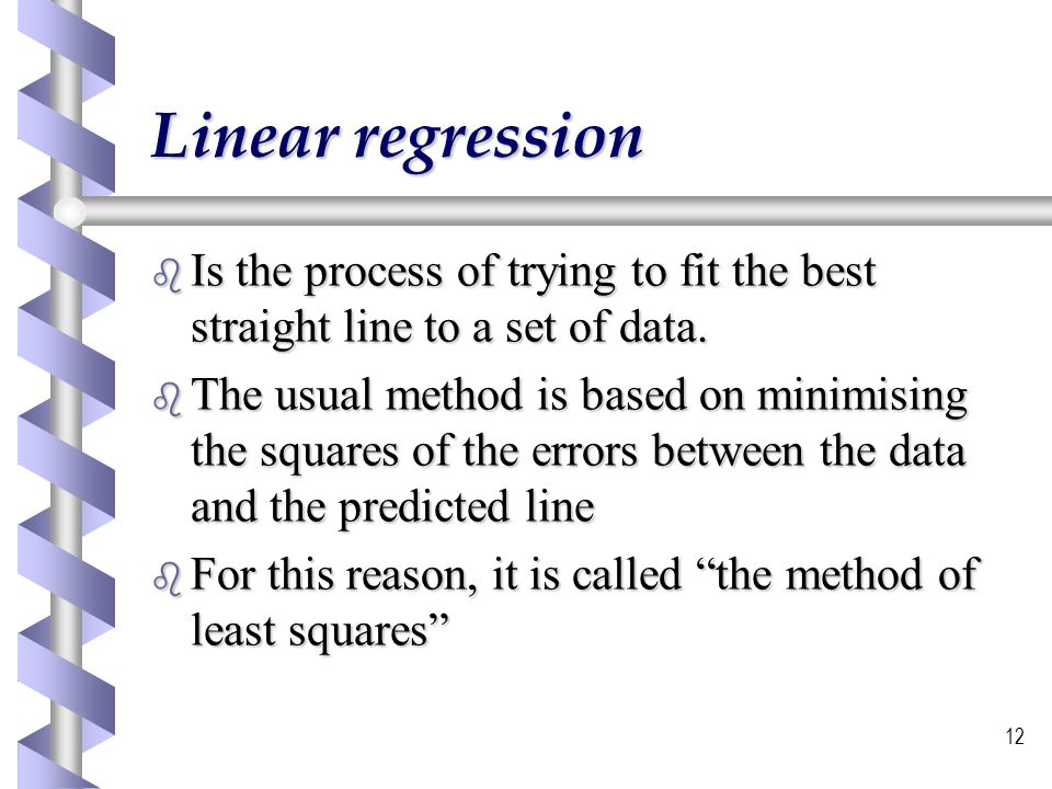 Linear regression Is the process of trying to fit the best straight line to a set of data.