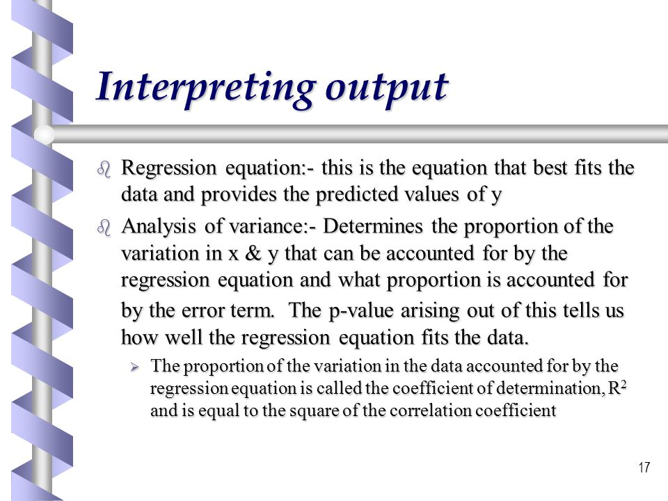 Interpreting output Regression equation:- this is the equation that best fits the data and provides the predicted values of y.