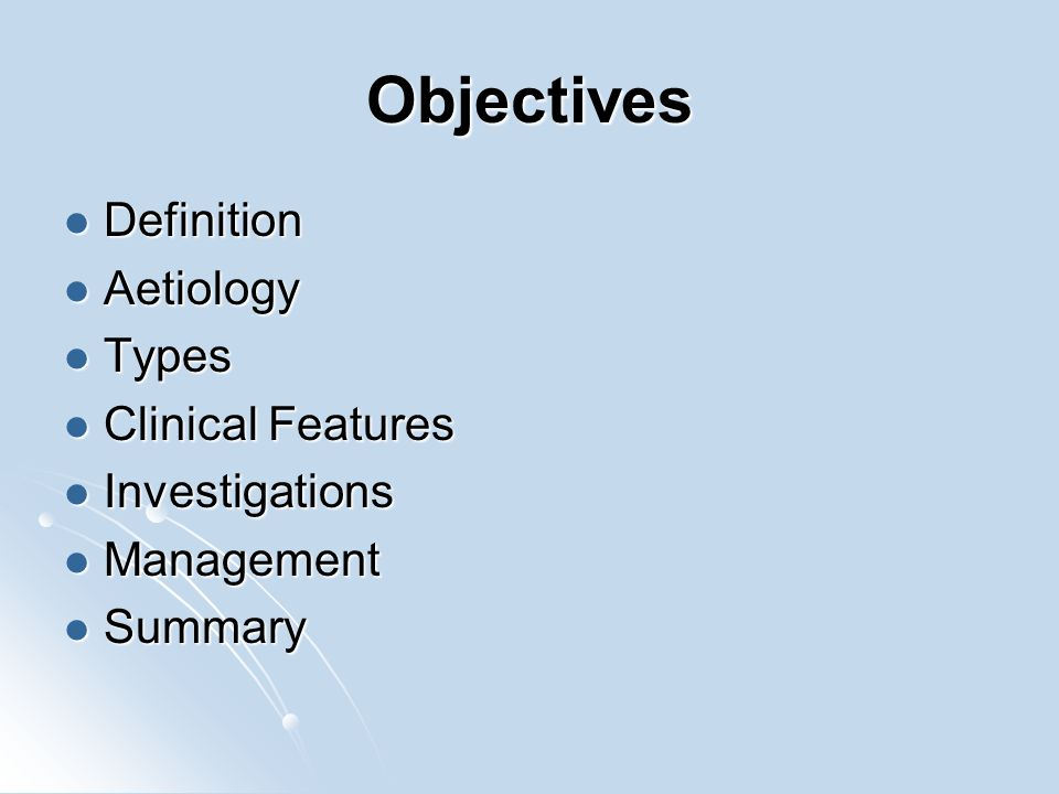 Objectives Definition Aetiology Types Clinical Features Investigations