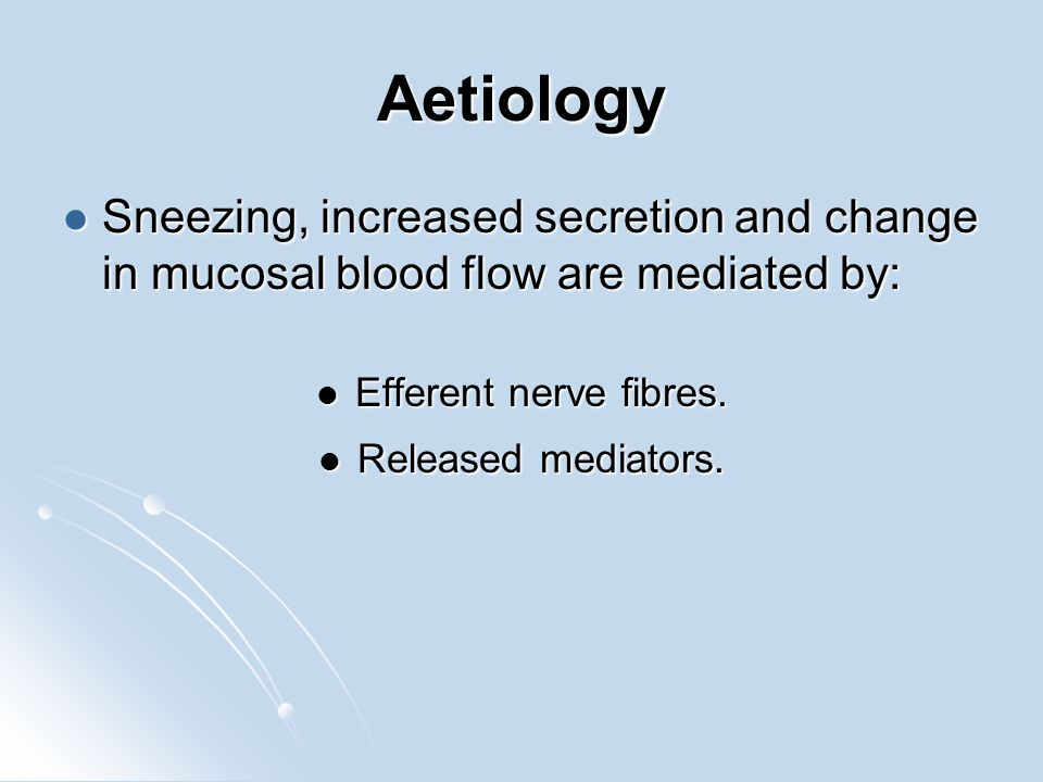 Aetiology Sneezing, increased secretion and change in mucosal blood flow are mediated by: Efferent nerve fibres.