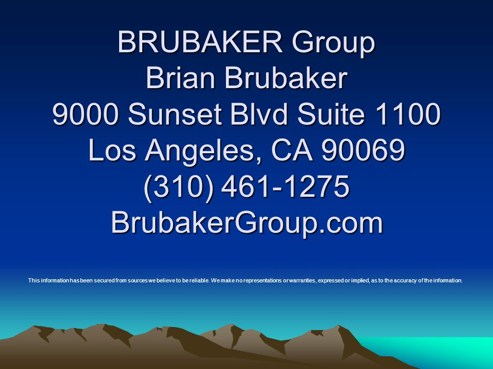 BRUBAKER Group Brian Brubaker 9000 Sunset Blvd Suite 1100 Los Angeles, CA 90069 (310) 461-1275 BrubakerGroup.com