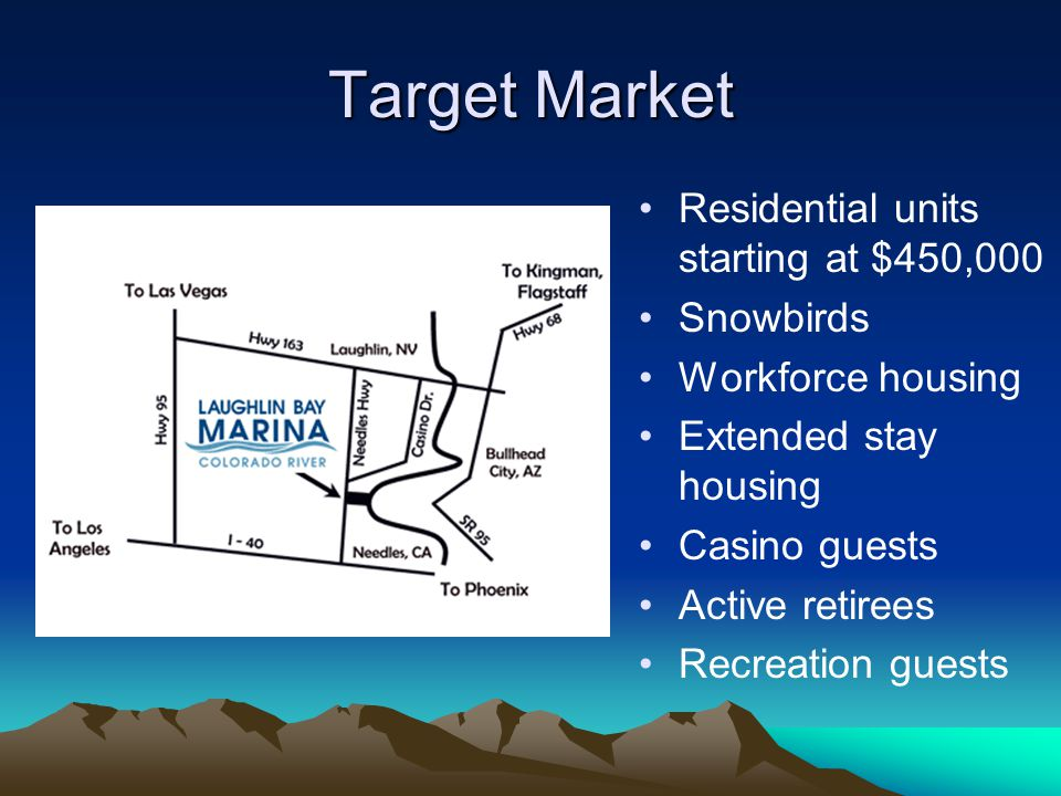 Target Market Residential units starting at $450,000 Snowbirds