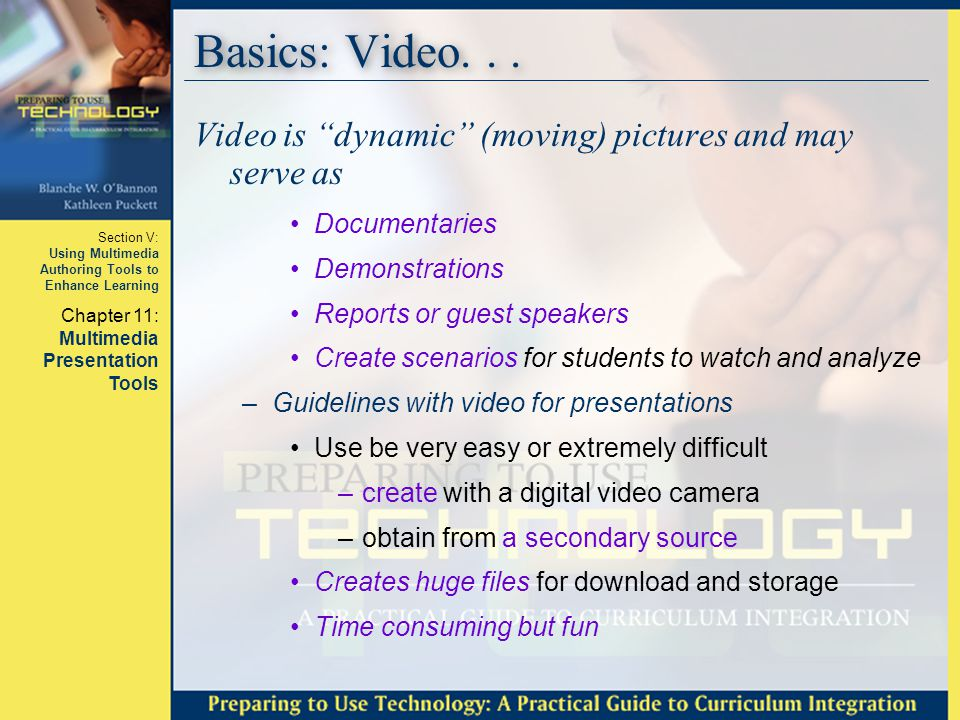 Basics: Video. . . Video is dynamic (moving) pictures and may serve as. Documentaries. Demonstrations.