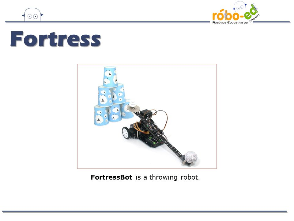 Fortress FortressBot is a throwing robot.
