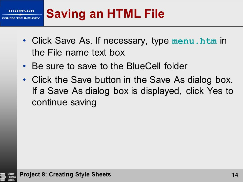 Saving an HTML File Click Save As. If necessary, type menu.htm in the File name text box. Be sure to save to the BlueCell folder.