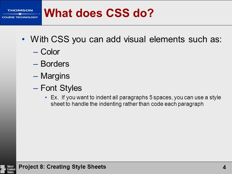 What does CSS do With CSS you can add visual elements such as: Color