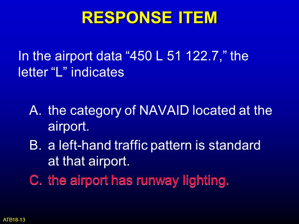 RESPONSE ITEM In the airport data 450 L 51 122.7, the letter L indicates. A. the category of NAVAID located at the airport.