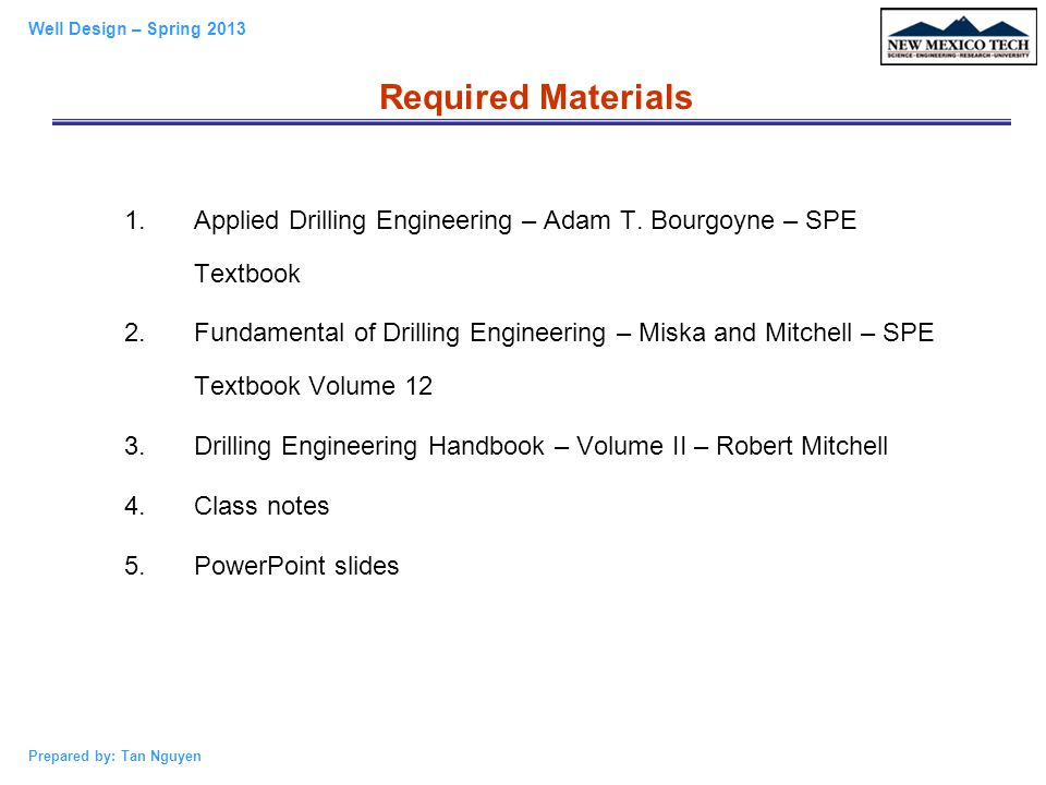 Required Materials Applied Drilling Engineering – Adam T. Bourgoyne – SPE Textbook.