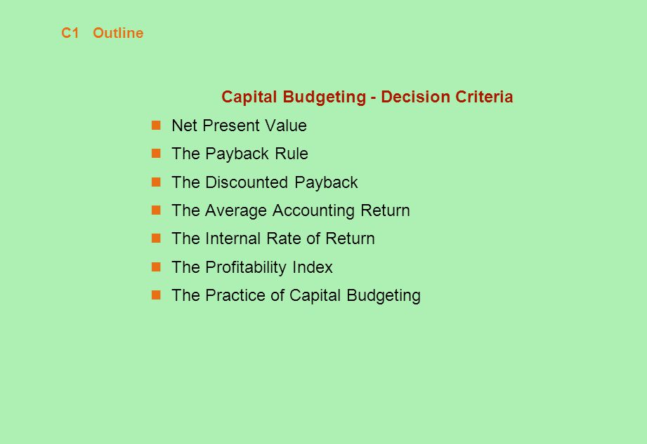 "capital budgeting decision criteria The process of evaluating the desirability of long-term investment proposals is  referred to as ""capital budgeting"" making opti- mum capital budgeting decisions ."