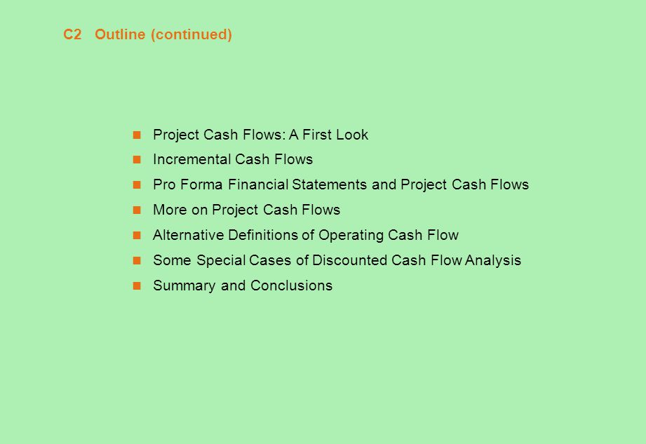 C2 Outline (continued) Project Cash Flows: A First Look. Incremental Cash Flows. Pro Forma Financial Statements and Project Cash Flows.