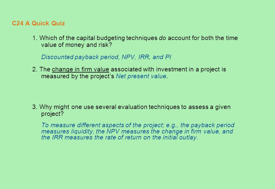 C24 A Quick Quiz 1. Which of the capital budgeting techniques do account for both the time value of money and risk