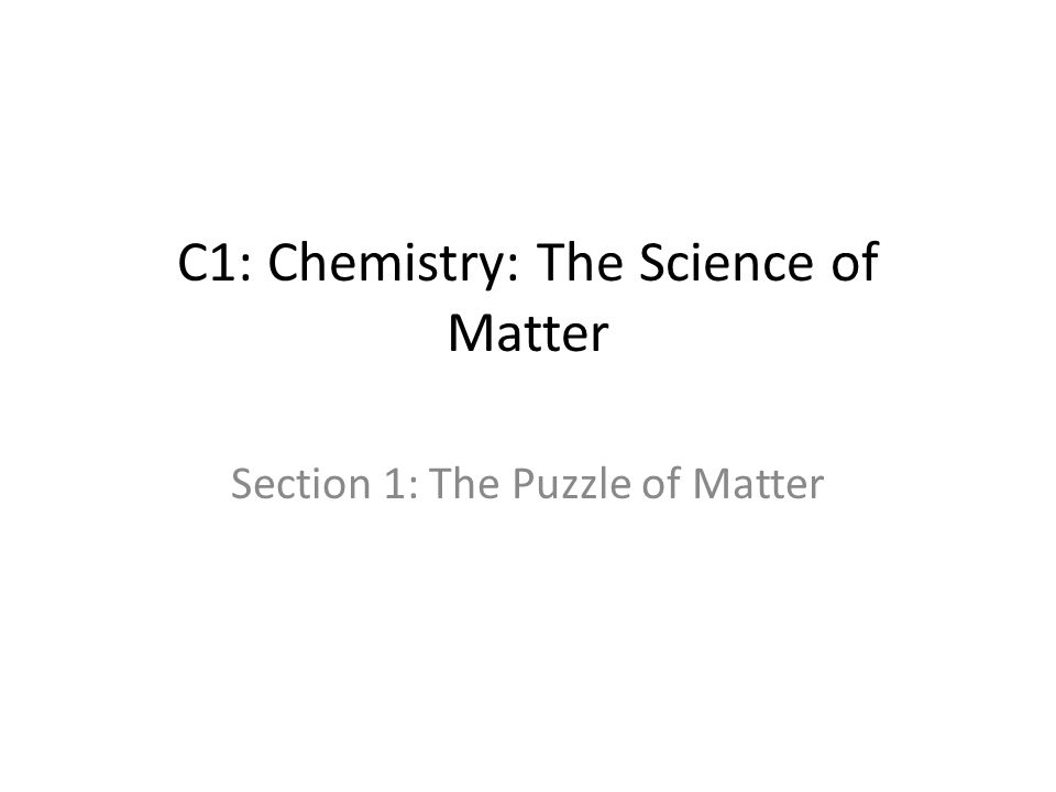 C1: Chemistry: The Science of Matter