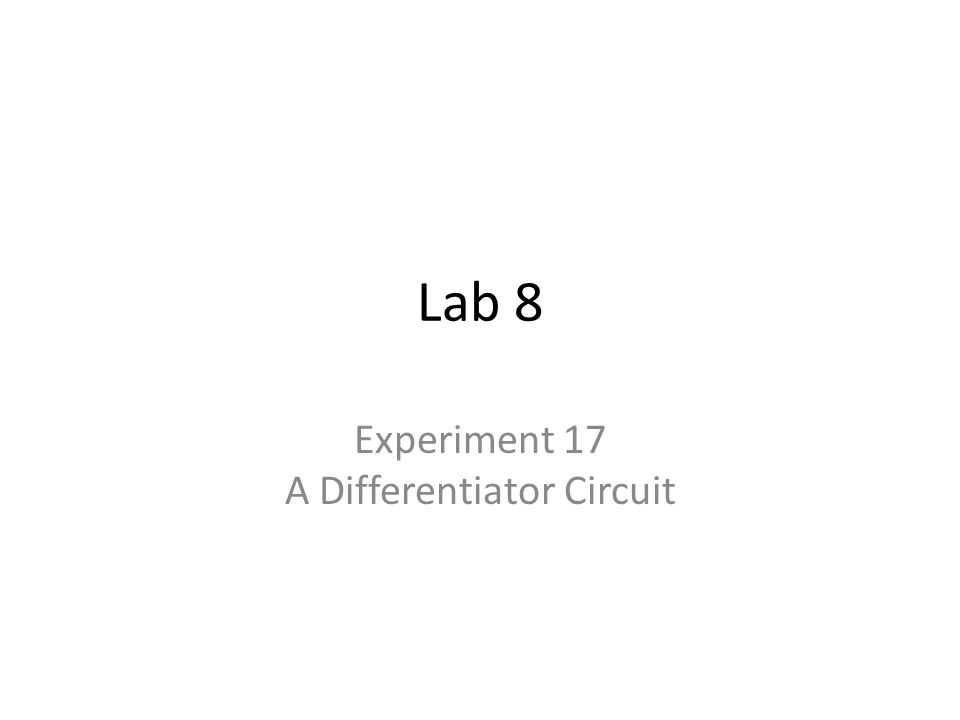 Experiment 17 A Differentiator Circuit