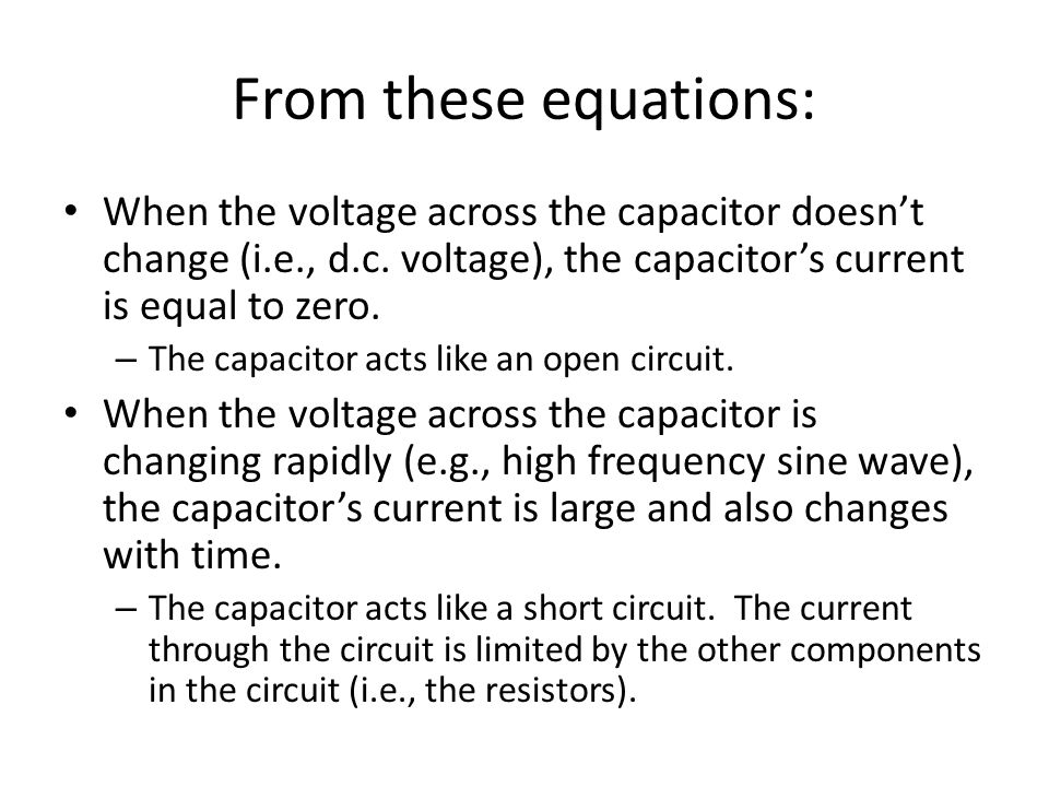 From these equations: When the voltage across the capacitor doesn't change (i.e., d.c. voltage), the capacitor's current is equal to zero.