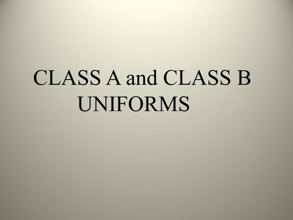 CLASS A and CLASS B UNIFORMS