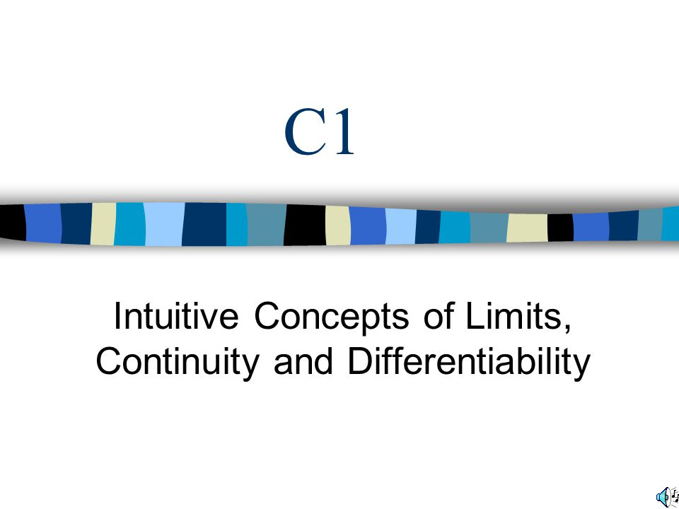 Intuitive Concepts of Limits, Continuity and Differentiability