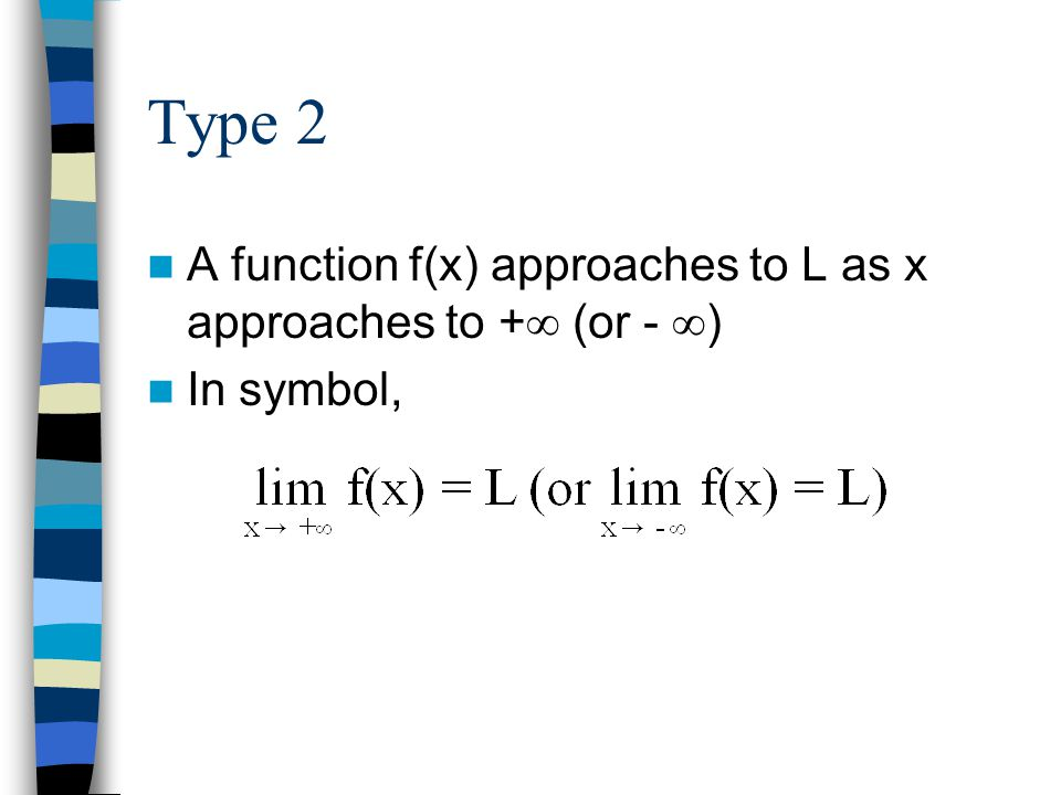 Type 2 A function f(x) approaches to L as x approaches to + (or - )