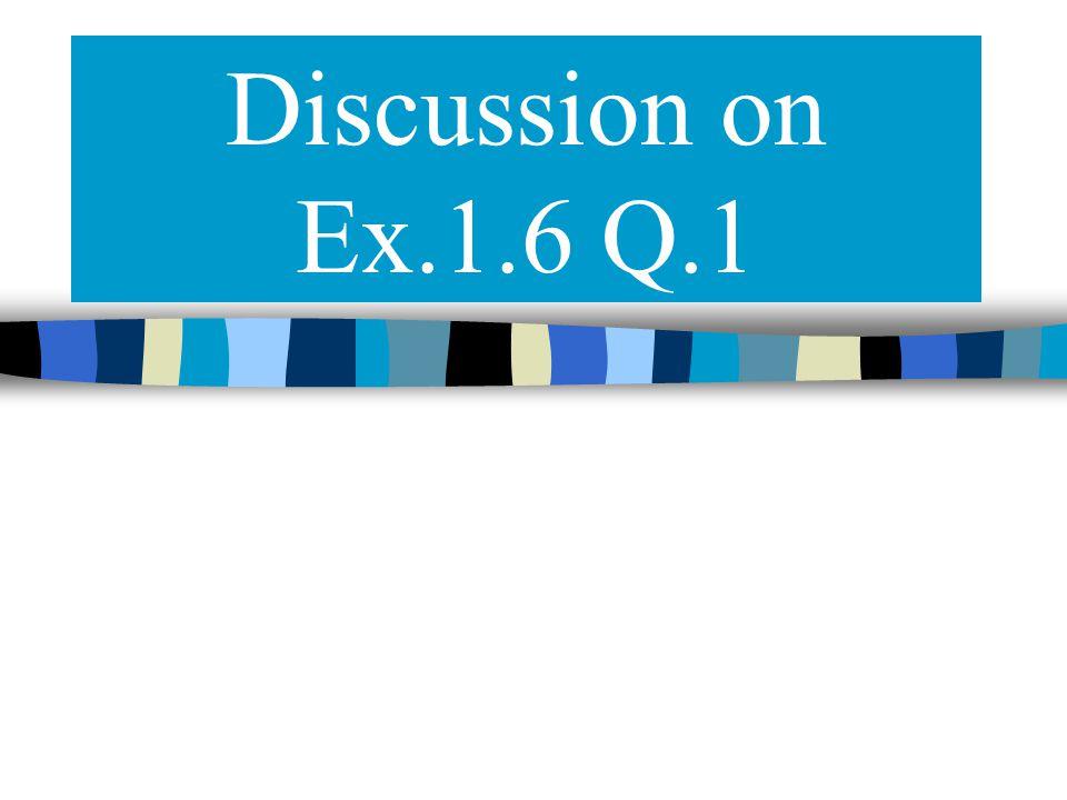 Discussion on Ex.1.6 Q.1
