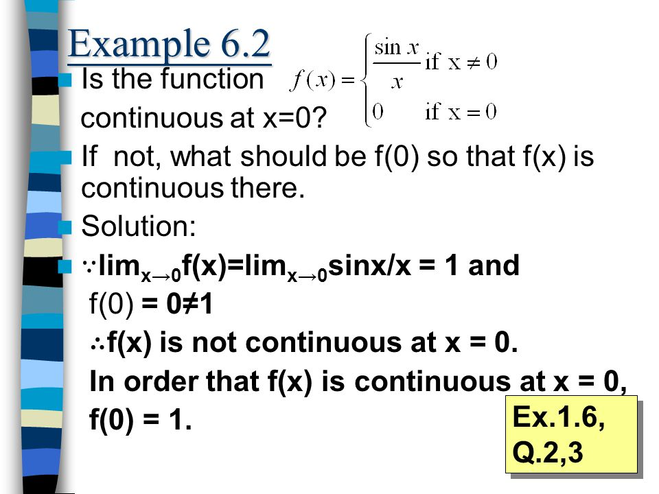 Example 6.2 Is the function continuous at x=0