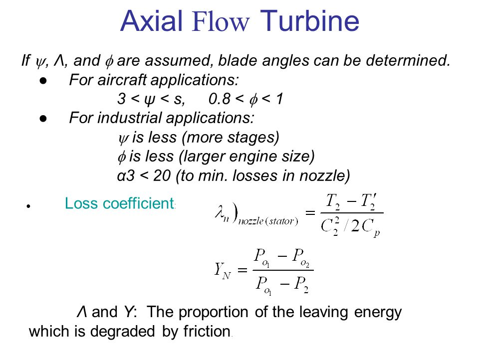 Axial Flow Turbine If , Λ, and  are assumed, blade angles can be determined. ● For aircraft applications: