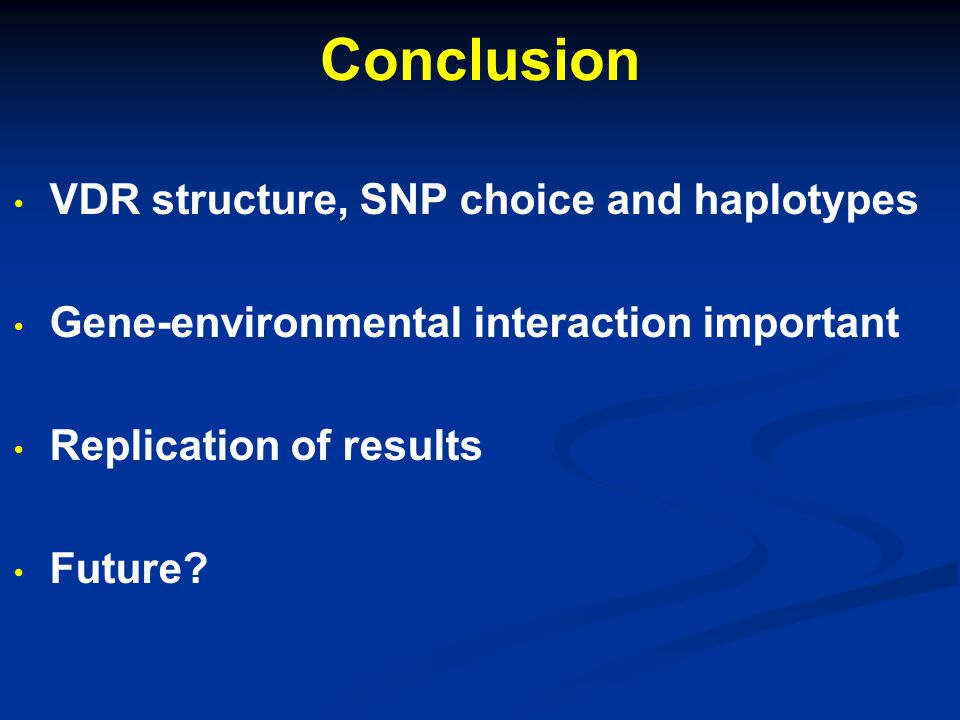 Conclusion VDR structure, SNP choice and haplotypes