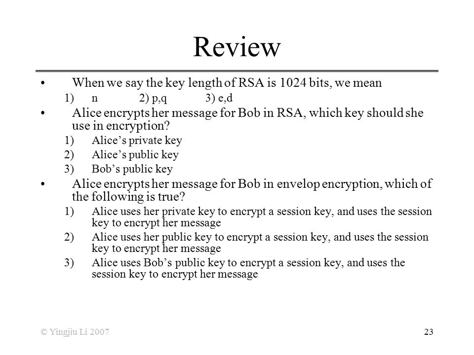 Review When we say the key length of RSA is 1024 bits, we mean