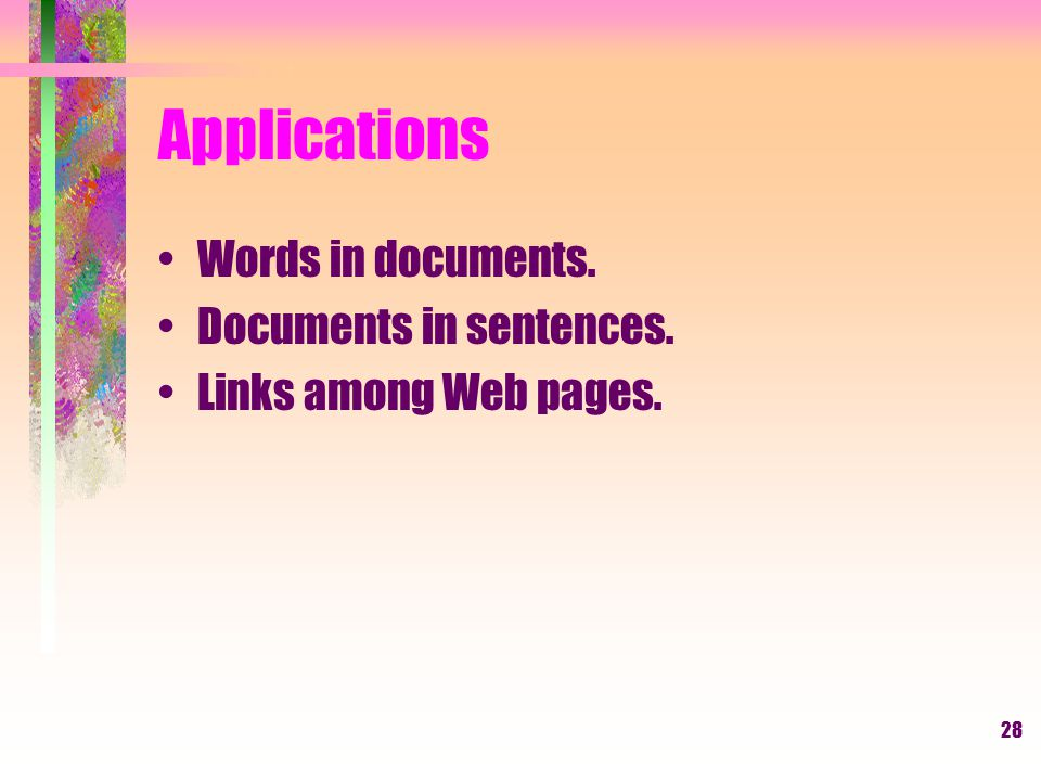 Applications Words in documents. Documents in sentences.