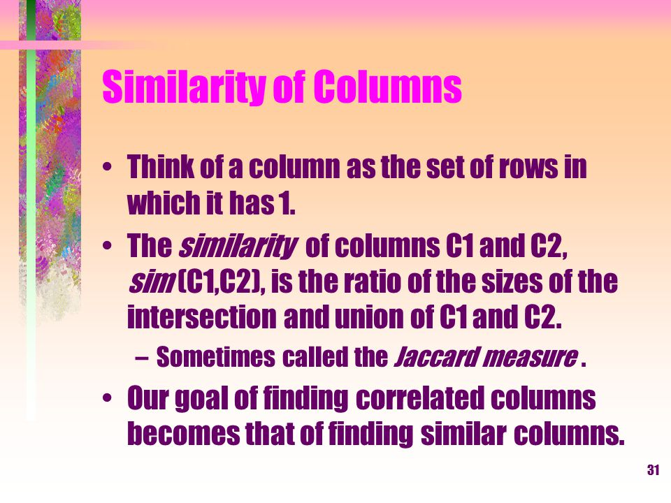 Similarity of Columns Think of a column as the set of rows in which it has 1.