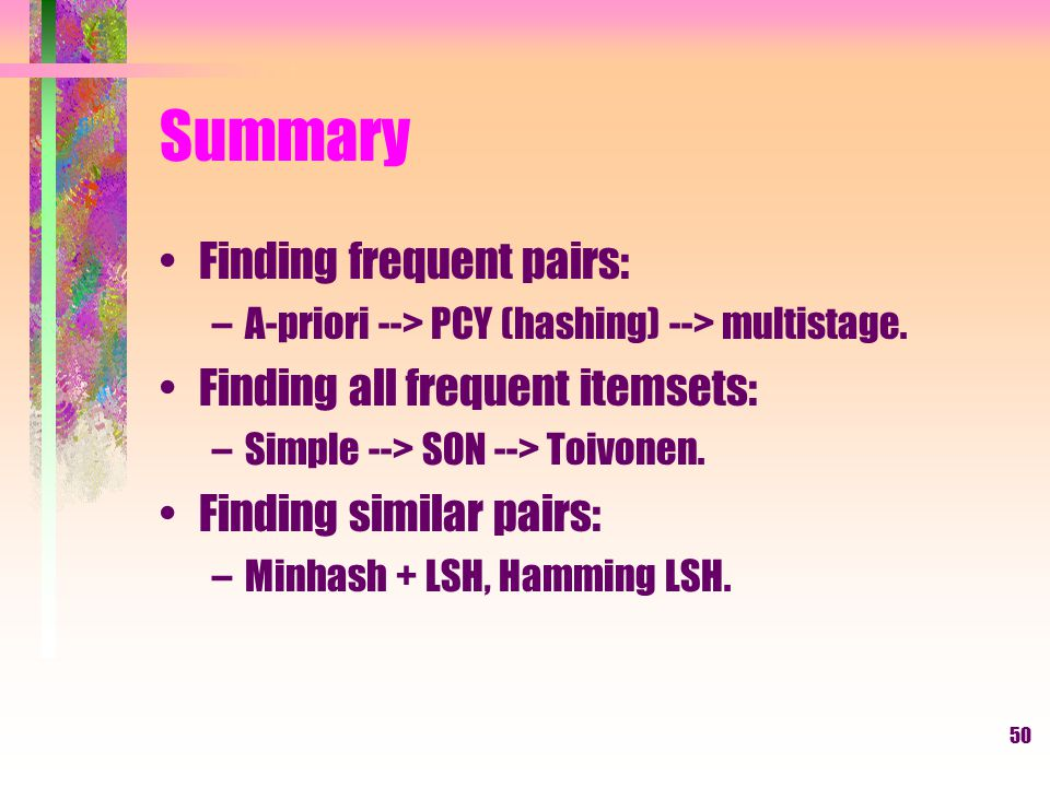 Summary Finding frequent pairs: Finding all frequent itemsets:
