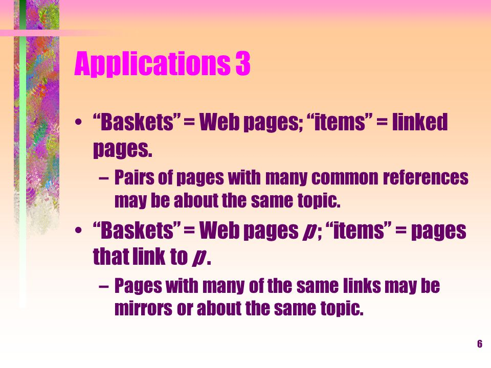 Applications 3 Baskets = Web pages; items = linked pages.
