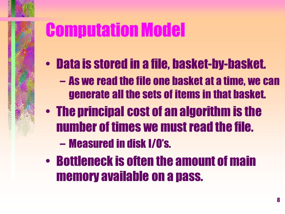 Computation Model Data is stored in a file, basket-by-basket.