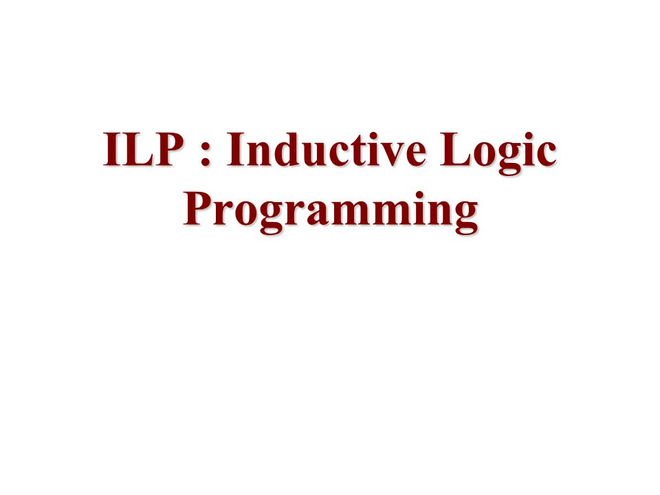 ILP : Inductive Logic Programming